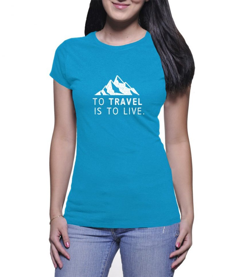 To Travel Is To Live Womens Tee